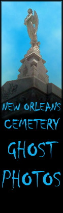 New Orleans Cemetery Ghost Photos, sumbmissions by our visitors.